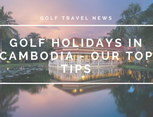 Golf Holidays in Cambodia – Our Top Tips.